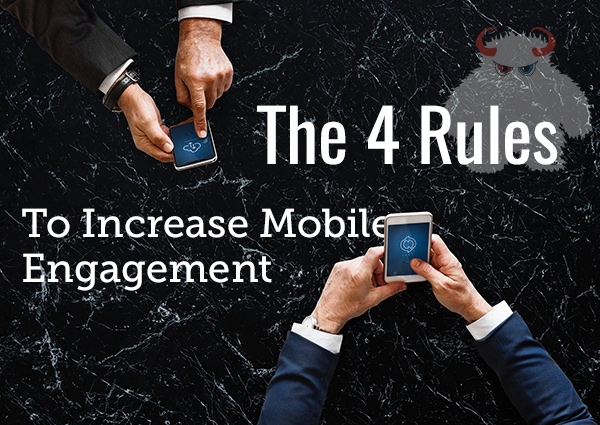 The 4 Rules To Increase Mobile Engagement