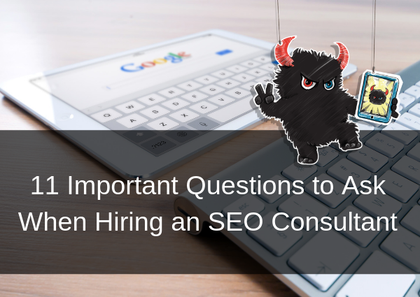 11 Important Questions to Ask When Hiring an SEO Consultant