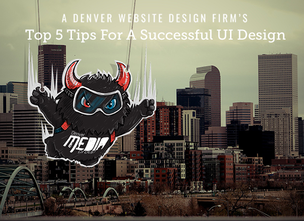 A Denver Website Design Firm's Top 5 Tips For A Successful UI Design