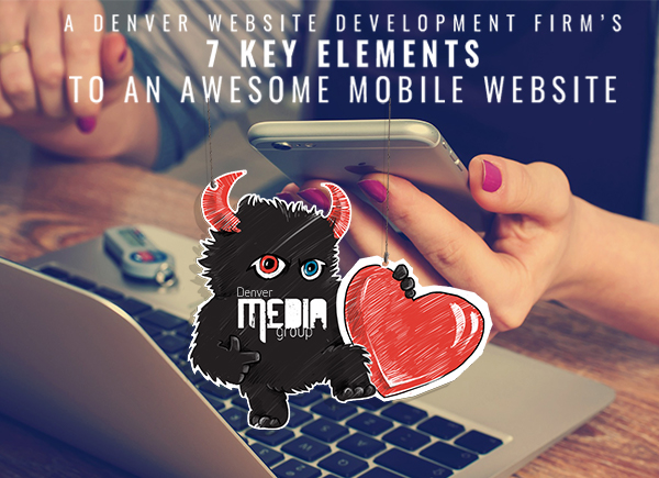 A Denver Website Development Firm's 7 Key Elements To An Awesome Mobile Website