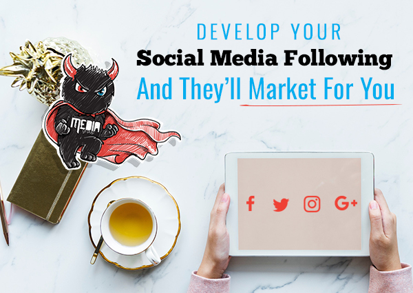 Develop Your Social Media Following And They'll Market For You