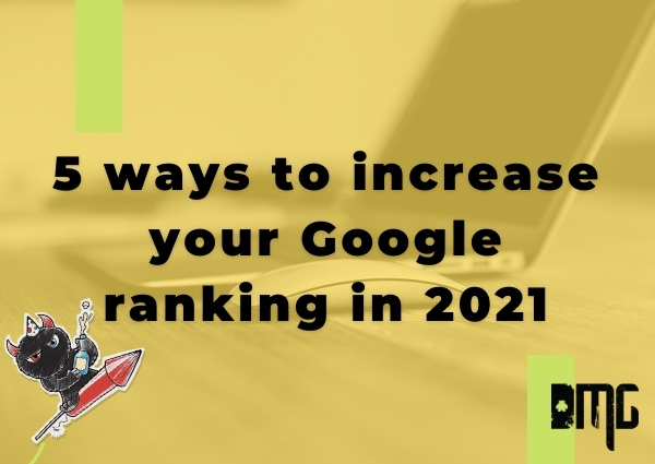 Five ways to increase your Google ranking in 2021
