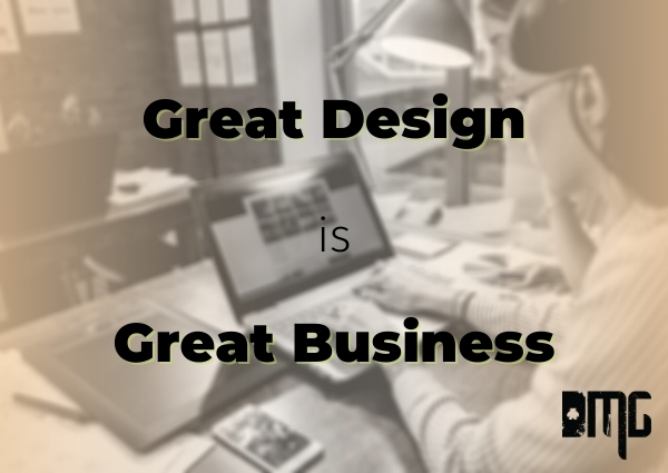 Great design is great business: Why good design matters to your business