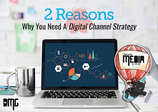 2 Reasons Why You Need A Digital Channel Strategy