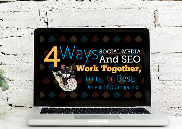 4 Ways Social Media And SEO Work Together, From The Best Denver SEO Companies