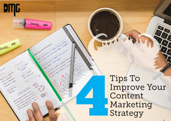 4 Tips To Improve Your Content Marketing Strategy