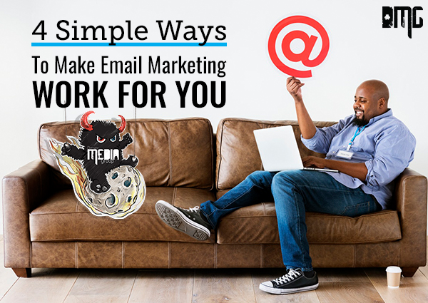 4 Simple Ways To Make Email Marketing Work For You