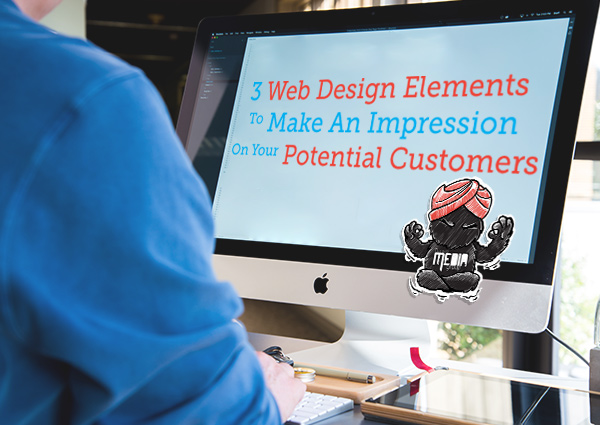 3 Web Design Elements To Make An Impression On Your Potential Customers