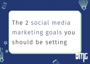 UPDATED: The two social media marketing goals you should be setting