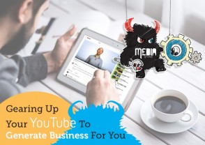 Gearing Up Your YouTube To Generate Business For You
