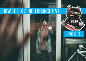 How to fix a high bounce rate. Part 1